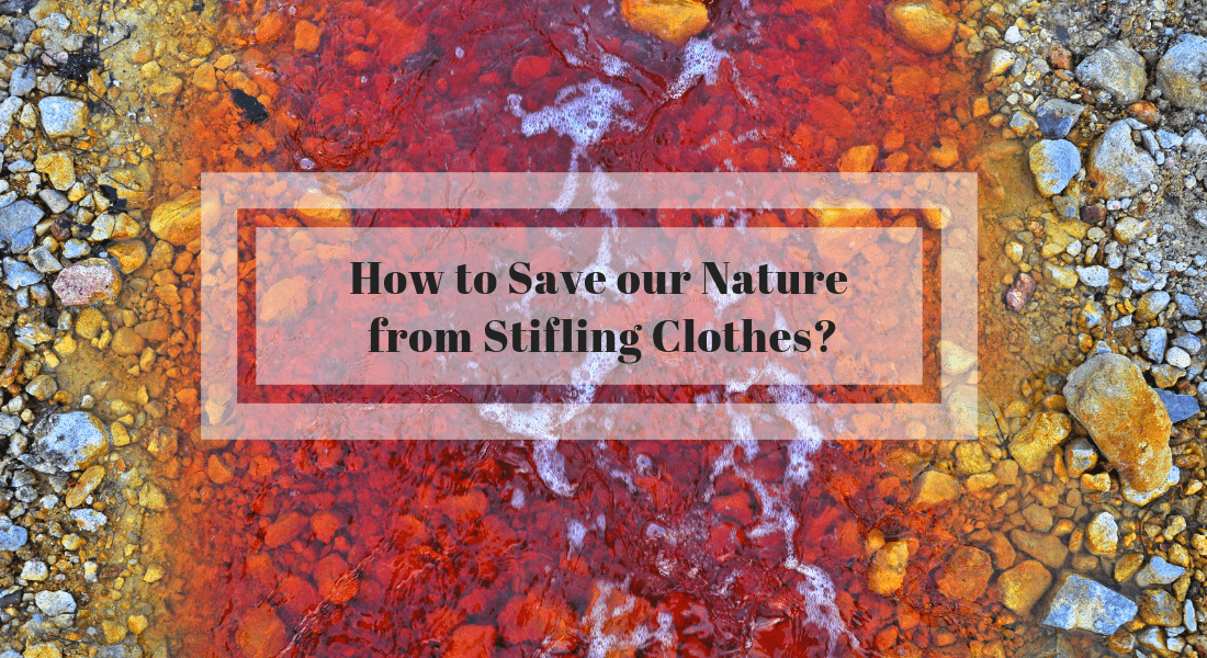 The clothes that we wear are all dyed of chemical dyes which also colours and thus pollutes our water resources and other resources too.