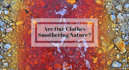 How to Save our Nature from Stifling Clothes?